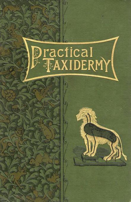 "Montague Browne. Practical Taxidermy. London- ""The Bazaar"" Office, 1878"