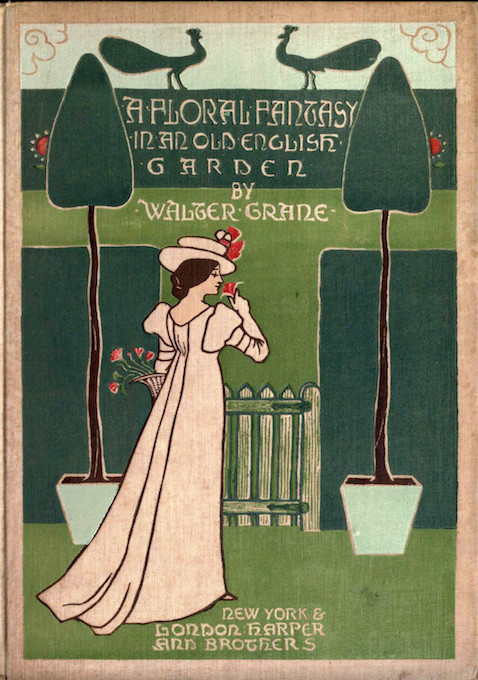 Walter Crane. A Floral Fantasy in an Old English Garden. London- Harper, 1899
